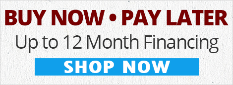 BUY NOW • PAY LATER Up to 12 Month Financing SHOP NOW